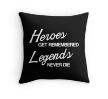 Heroes Get Remembered, Legends Never Die Throw Pillow