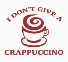 I Don't Give A Crappuccino by BrightDesign