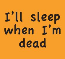 I'll Sleep When I'm Dead by BrightDesign