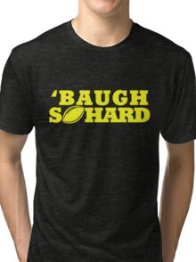Baugh So Hard Tri-blend T-Shirt