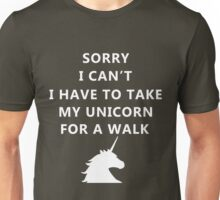 Sorry I can't, I have to take my unicorn for a walk Unisex T-Shirt