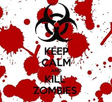 Keep Calm And Kill Zombies by AnimeandGames