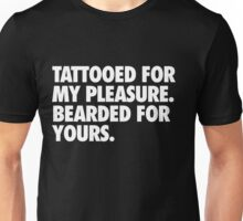 Tattooed For My Pleasure, Bearded For Yours Unisex T-Shirt