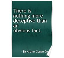 Nothing more deceptive Arthur Conan Doyle quote Poster