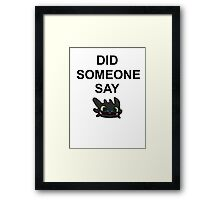 Did Someone Say Dragons?? Framed Print