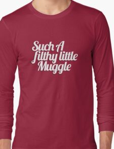 Such A Filthy Little Muggle Long Sleeve T-Shirt