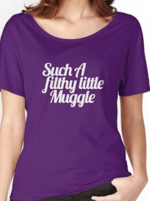 Such A Filthy Little Muggle Women's Relaxed Fit T-Shirt