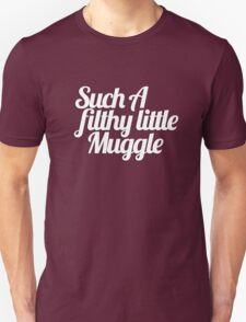Such A Filthy Little Muggle Unisex T-Shirt