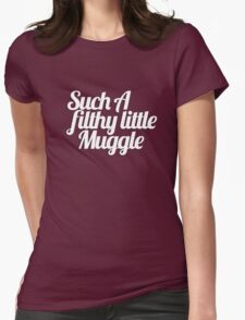 Such A Filthy Little Muggle Womens Fitted T-Shirt