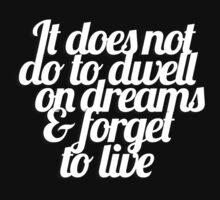 It does not do to dwell on dreams & forget to live One Piece - Long Sleeve
