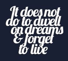 It does not do to dwell on dreams & forget to live by Articles & Anecdotes