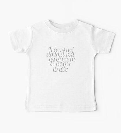 It does not do to dwell on dreams & forget to live Baby Tee