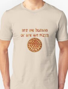 Are We Human Or Are We Pizza T-Shirt