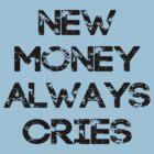 New Money Always Cries by lordbiro