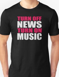 Turn off the news turn on the music T-Shirt