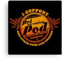 Support The Hot Steaming Pod! Canvas Print