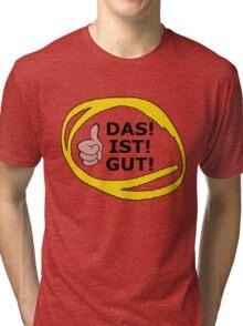 Das Ist Gut Tri-blend T-Shirt