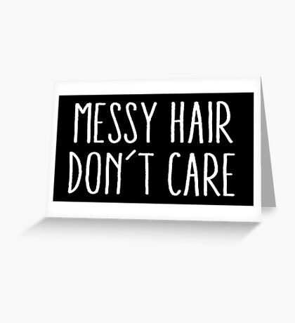 Messy Hair Don't Care Greeting Card