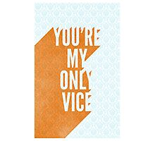 You're My Only Vice Photographic Print