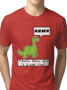 Rawr is Dino for I Love You Tri-blend T-Shirt