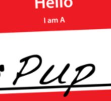 Hello I Am A: Pup  Sticker