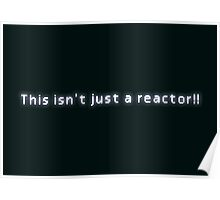 This isn't just a reactor!! Poster