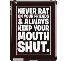 Never Rat On Your Friends and Always Keep Your Mouth Shut. iPad Case/Skin