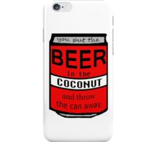 YOU PUT THE BEER IN THE... iPhone Case/Skin