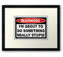 Stupid Warning Framed Print