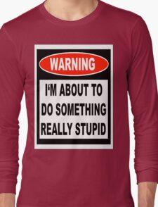 Stupid Warning Long Sleeve T-Shirt