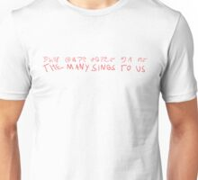 """""""The Many Sings to Us"""" Written In Bloody Marker Alphabet (with translation) Unisex T-Shirt"""