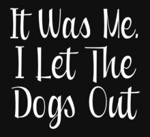 I Let The Dogs Out by PatiDesigns