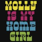 Molly Is My Home Girl by designsbybri