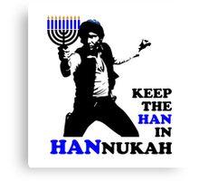 Keep the Han in Hannukah Canvas Print
