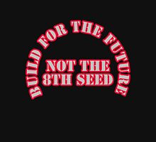 Build for the future, not the 8th seed Unisex T-Shirt