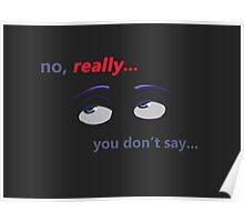 Miscellaneous - you don't say - dark Poster
