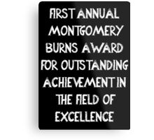 First Annual Montgomery Burns Award for Outstanding Achievement in the Field of Excellence Metal Print