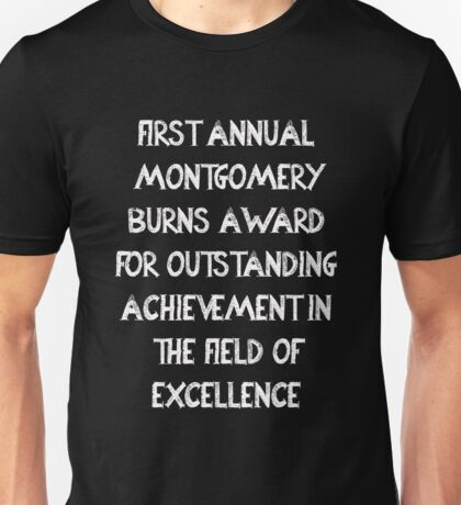 First Annual Montgomery Burns Award for Outstanding Achievement in the Field of Excellence Unisex T-Shirt