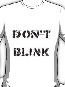 Don't blink (Light background) T-Shirt