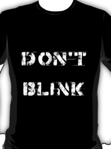 Don't blink (Dark background) T-Shirt