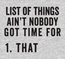 List Of Things Ain't Nobody Got Time For by designsbybri