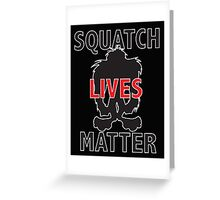 Squatch Lives Matter Greeting Card