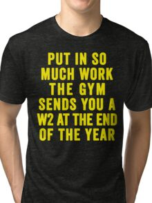 Put In So Much Work, The Gym Sends You A W2 At The End Of The Year (Yellow) Tri-blend T-Shirt