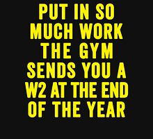 Put In So Much Work, The Gym Sends You A W2 At The End Of The Year (Yellow) T-Shirt