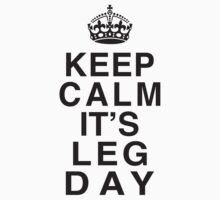 Keep Calm Its Leg Day (Black) by Fitspire Apparel