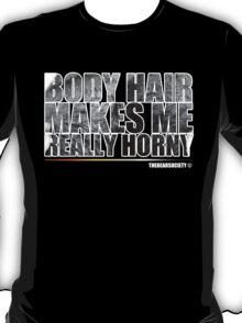 Body Hair Makes Me Really Horny T-Shirt