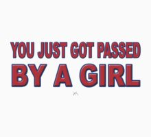 YOU JUST GOT PASSED BY A GIRL by Tony  Bazidlo