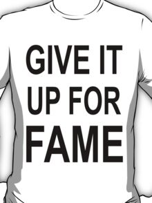 Give It Up For Fame (black) T-Shirt