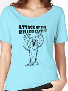 Attack Of The Killer Cactus! Women's Relaxed Fit T-Shirt