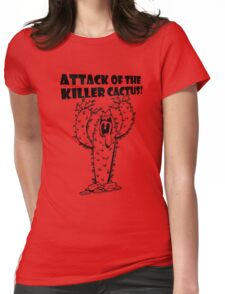 Attack Of The Killer Cactus! Womens Fitted T-Shirt